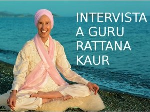 Kundalini Yoga e la Meditazione: intervista a Guru Rattana Kaur