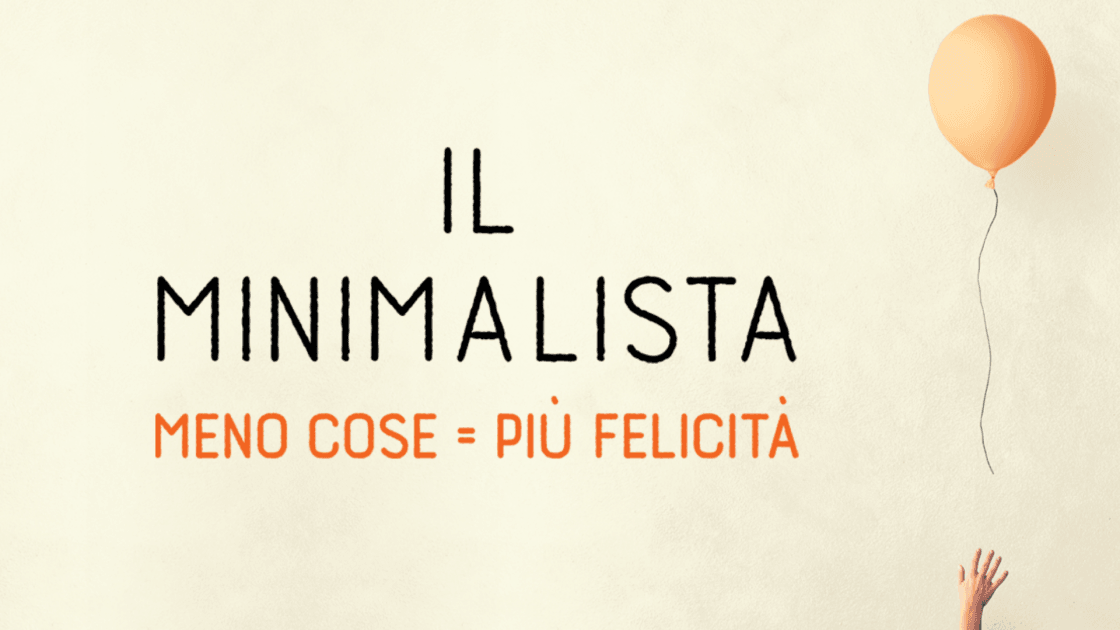 Minimalismo: come diventare minimalista ..e più felice