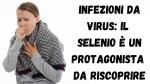 Infezioni da virus: il selenio è un protagonista da riscoprire