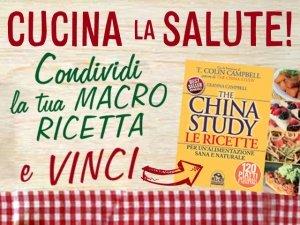 CUCINA LA SALUTE - Partecipa al Concorso e vinci The China Study le Ricette