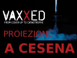 Vaxxed proiettato a Cesena - Il Film che non Vogliono che Tu Veda