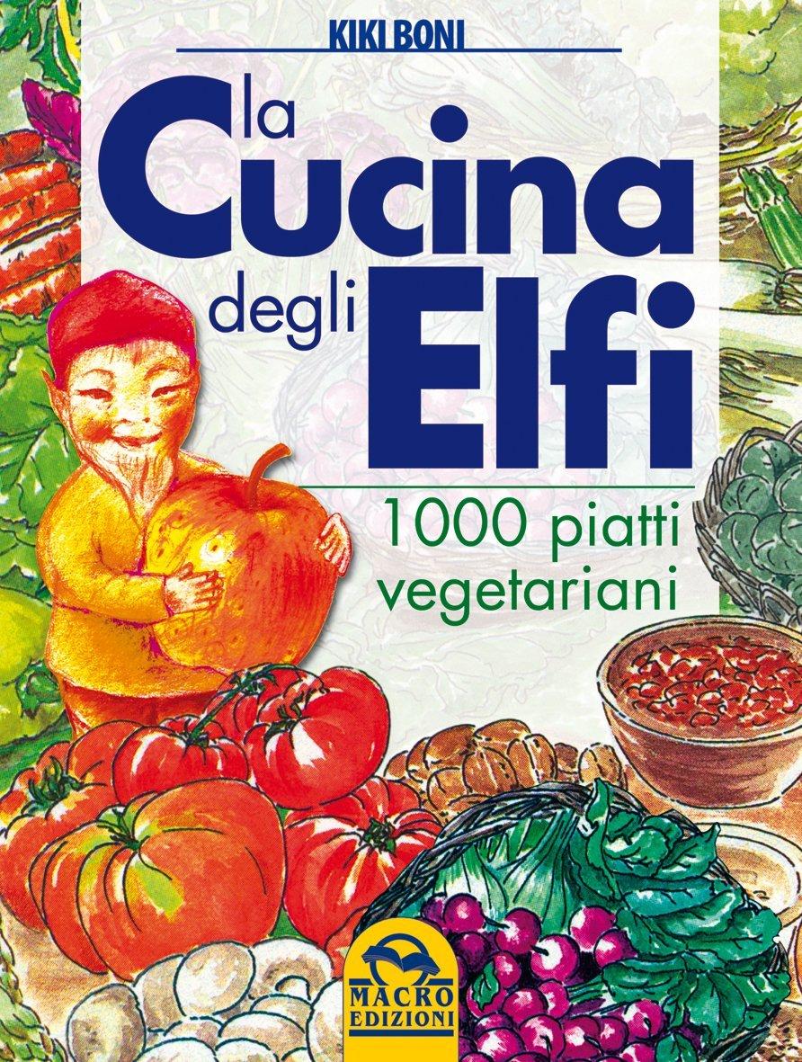 La cucina degli elfi 1000 piatti vegetariani libro di for La stanza degli ospiti libro