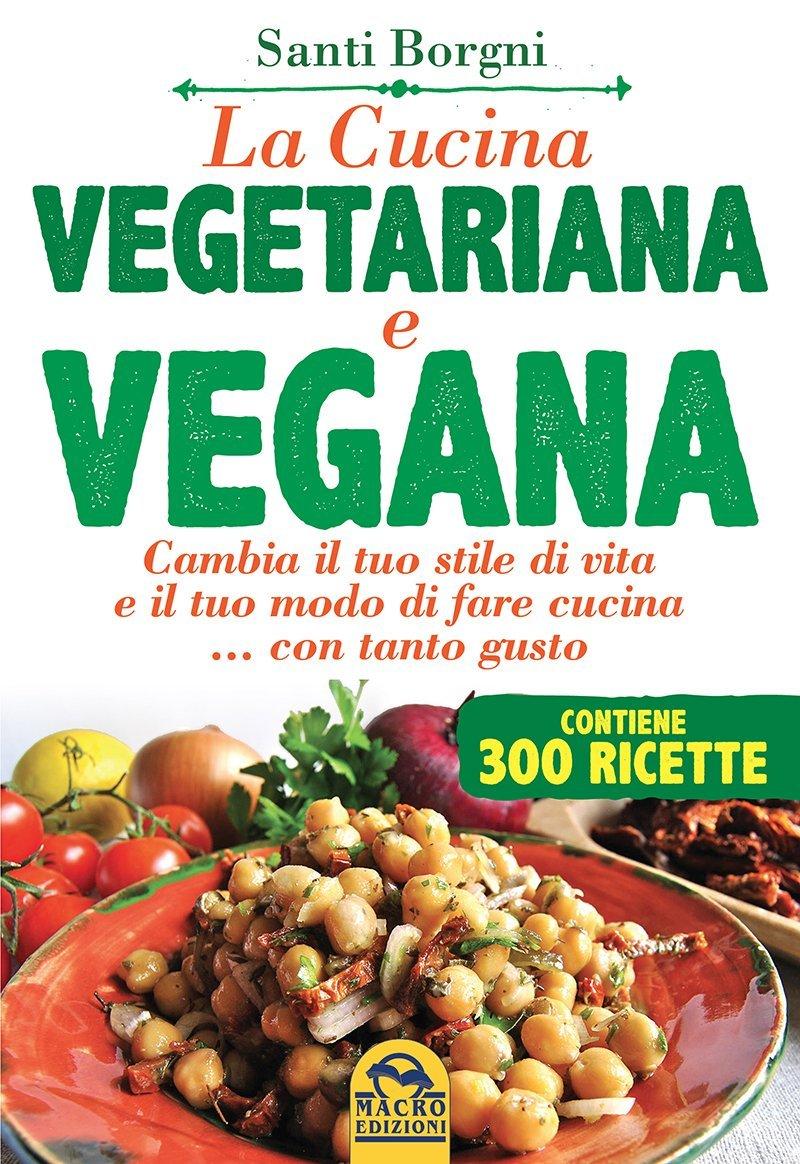 La cucina vegetariana e vegana santi borgni - Cucina vegetariana ricette ...