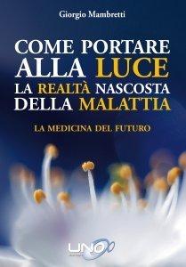 Come Portare alla Luce la Realtà Nascosta della Malattia - Libro