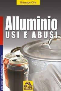 Alluminio Usi e Abusi - Ebook