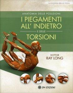 Anatomia delle Posizioni - I Piegamenti all'Indietro e delle Torsioni - Libro