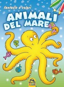 FANTASIE A COLORI - Animali del mare - Libro