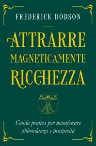 Attrarre Magneticamente Ricchezza - Libro