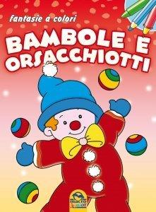 FANTASIE A COLORI - Bambole e Orsacchiotti - Libro
