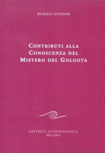 Contributi alla Conoscenza del Mistero del Golgota - Libro