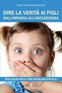Dire la Verità ai Figli dall'Infanzia all'Adolescenza - Libro