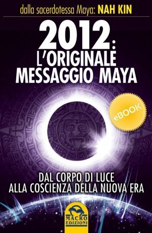 2012 L'originale Messaggio Maya - Ebook