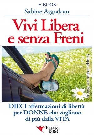 Vivi Libera e Senza Freni - Ebook