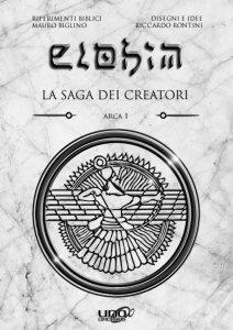 Elohim - La Saga Dei Creatori - Arca 1 - Libro