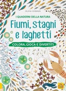 Fiumi, Stagni e Laghetti - I Quaderni della Natura - Libro