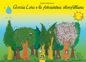 Goccia Lina e la Fotosintesi Clorofilliana - Libro