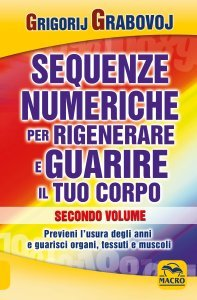 Sequenze Numeriche per Rigenerare e Guarire il tuo Corpo - Secondo Volume - Libro Vol. 2