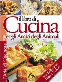 Il Libro di Cucina per gli Amici degli Animali - Libro