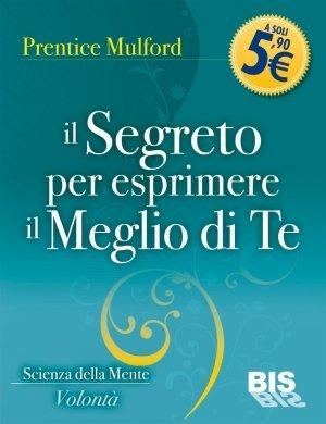 Il segreto per esprimere il meglio di te libro di prentice mulford - Il giardino segreto libro pdf ...