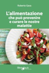 L' Alimentazione che può Prevenire e Curare le Nostre Malattie - Libro