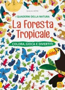 La Foresta Tropicale - I Quaderni della Natura - Libro