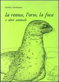 La renna, l'orso, la foca e altri animali - Libro