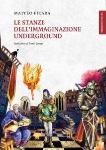 Le Stanze dell'Immaginazione Underground - Libro