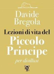 Lezioni di Vita del Piccolo Principe per Disillusi - Libro