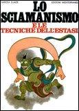 Lo Sciamanismo e le Tecniche dell'Estasi - Libro