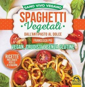 Spaghetti Vegetali dall'Antipasto al Dolce - Libro