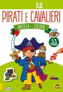 Incolla e Colora - PIRATI E CAVALIERI (4-6 anni) USATO - Libro