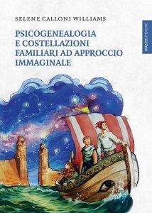Psicogenealogia e Costellazoni Familiari ad Approccio Immaginale - Libro