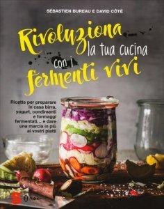 Rivoluziona La Tua Cucina Con i Fermenti Vivi - Libro
