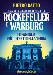 Rockefeller e Warburg. I grandi alleati dei Rothschild - Libro