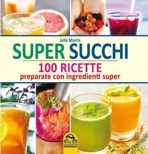 Super Succhi - 100 Ricette - Libro
