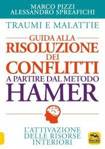 Traumi e Malattie. Guida alla Risoluzione dei Conflitti a Partire dal Metodo Hamer - Libro