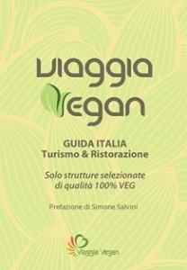 Viaggia Vegan - Guida Italia Turismo & Ristorazione 100% Veg - Libro