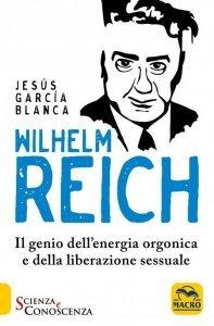 Wilhelm Reich - Il Genio dell'Energia Orgonica e della Liberazione Sessuale USATO - Libro