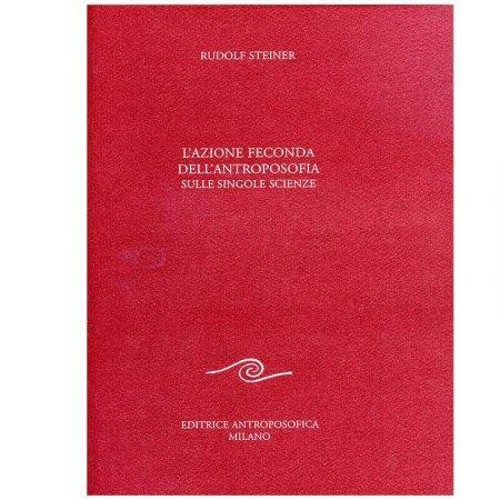 Azione Feconda dell'Antroposofia sulle singole Scienze - Libro