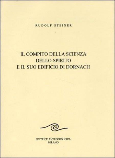 Compito della Scienza dello Spirito e il suo Edificio di Dornach - Libro