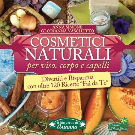Cosmetici Naturali per Viso, Corpo e Capelli - Libro