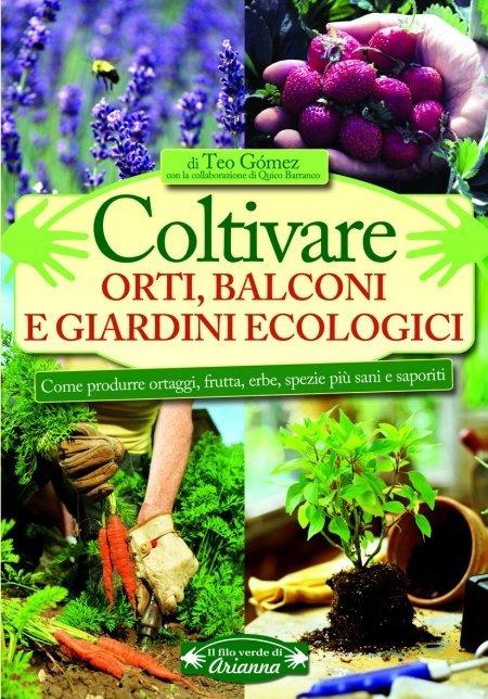 Coltivare Orti, Balconi e Giardini Ecologici - Libro