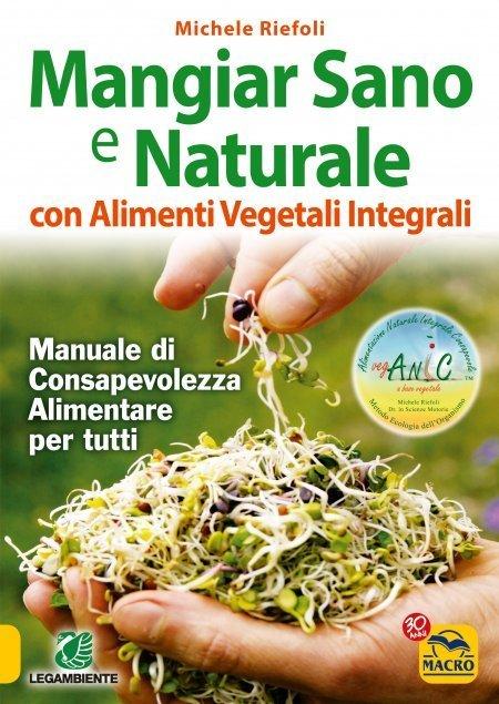 Mangiar Sano e Naturale con Alimenti Vegetali e Integrali - Libro