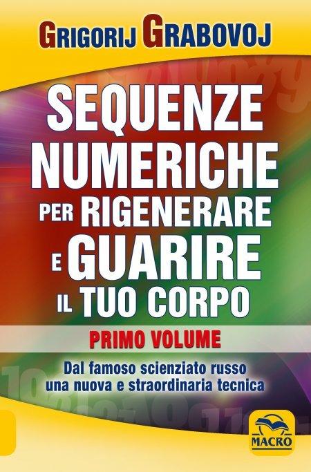 Sequenze Numeriche per Rigenerare e Guarire il Tuo Corpo - Libro Vol. 1