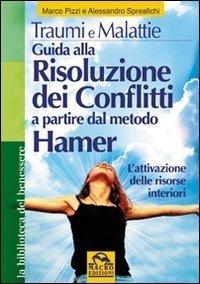 Traumi e Malattie. Guida alla Risoluzione dei Conflitti a Partire dal Metodo Hamer USATO - Libro
