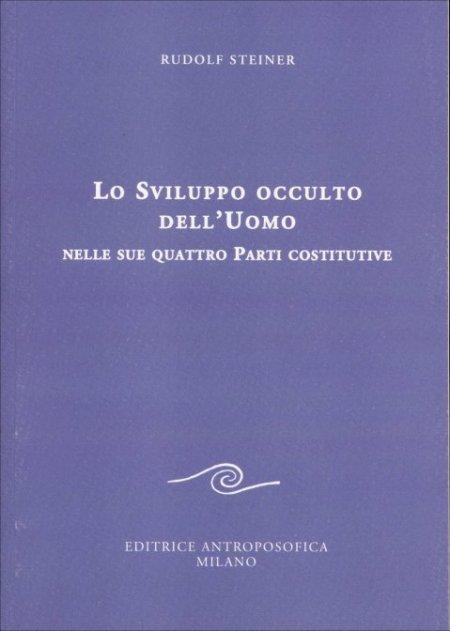 Lo Sviluppo occulto dell'Uomo nelle sue quattro Parti costitutive - Libro
