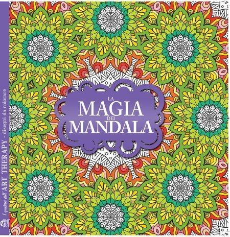I Quaderni dell'Art Therapy - La Magia dei Mandala