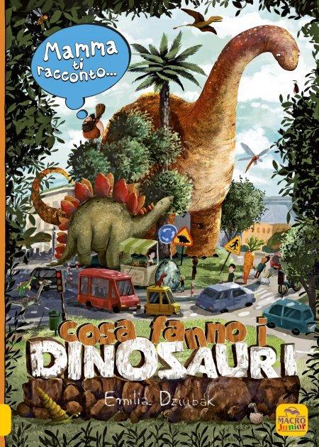 Mamma ti Racconto...Cosa Fanno i Dinosauri - Libro