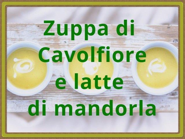 Zuppa di Cavolfiore e latte di mandorla